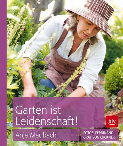 Garten ist Leidenschaft!; Taschenbuch-Ausgabe   ; Fotos v. von Luckner, Ferdinand; Deutsch; 240 farb. Abb. -