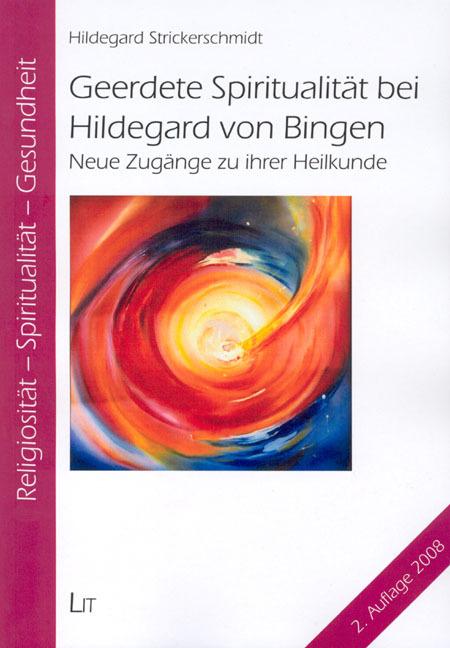 Geerdete Spiritualität bei Hildegard von Bingen Hildegard Strickerschmidt