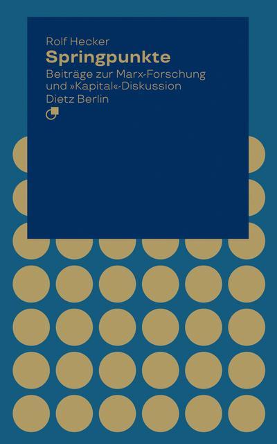 """Springpunkte: Beiträge zur Marx-Forschung und """"Kapital""""-Diskussion"""