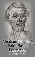 Abraham Lincoln's Faith Based Leadership