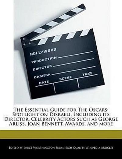 The Essential Guide for the Oscars: Spotlight on Disraeli, Including Its Director, Celebrity Actors Such as George Arliss, Joan Bennett, Awards, and M
