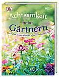 Achtsamkeit beim Gärtnern