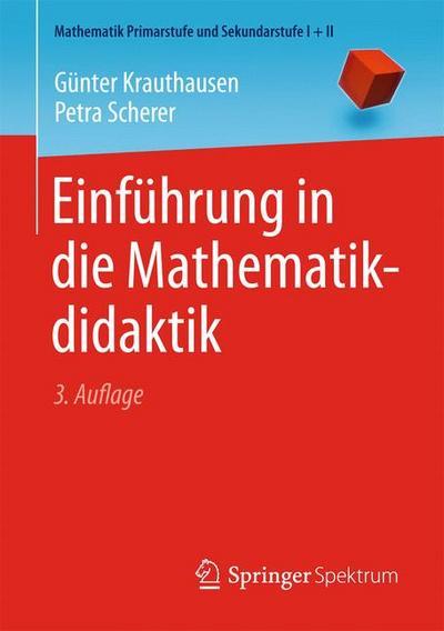 Einführung in die Mathematikdidaktik (Mathematik Primarstufe und Sekundarstufe I + II)