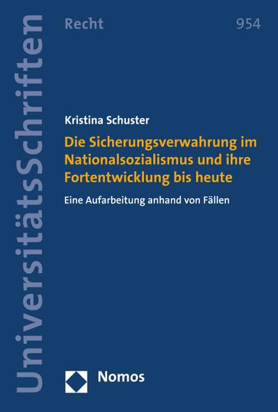 Die Sicherungsverwahrung im Nationalsozialismus und ihre Fortentwicklung bis heute
