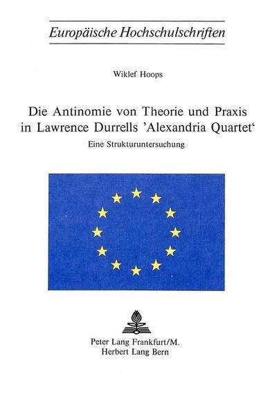 Die Antinomie von Theorie und Praxis in Lawrence Durrells «Alexandria Quartet»