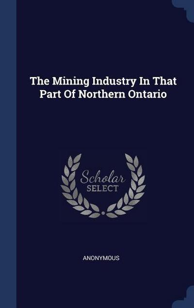 The Mining Industry in That Part of Northern Ontario
