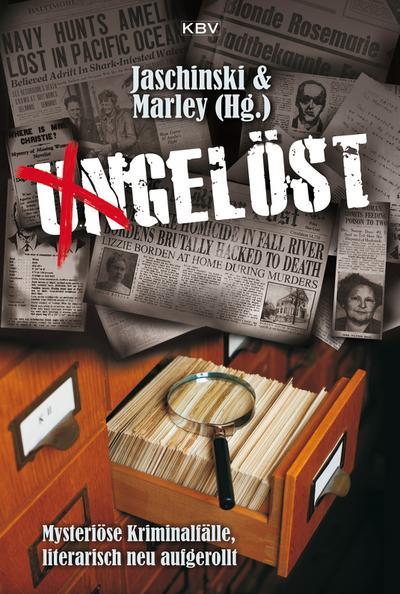 Ungelöst; Mysteriöse Kriminalfälle, literarisch neu aufgerollt; KBV-Krimi; Hrsg. v. Jaschinski, Christian/Marley, Robert C.; Deutsch
