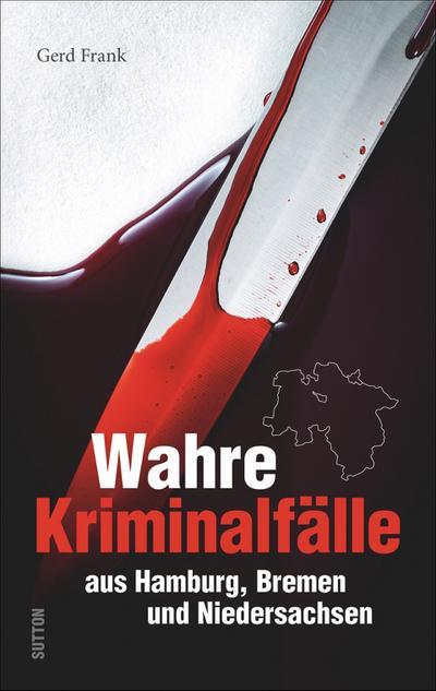 Wahre Kriminalfälle aus Hamburg, Bremen und Niedersachsen