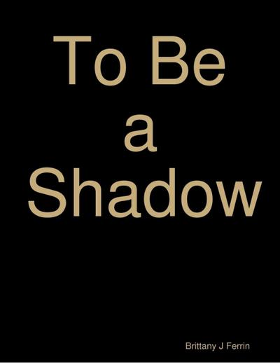 To Be a Shadow
