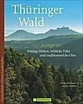 Thüringer Wald; Waldige Höhen, liebliche Täler und traditionsreiche Orte   ; Deutschlands schönste Landschaften ; Deutsch