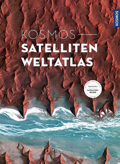 Kosmos - Satelliten Weltatlas; Deutsch; 0 Illustr., 288 farb. Fotos, 176 Illustr., 0 schw.-w. Fotos