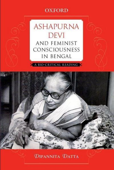 Ashapurna Devi and Feminist Consciousness in Bengal: A Bio-Critical Reading