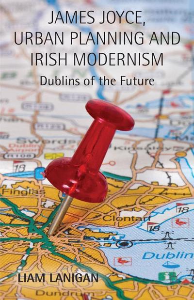 James Joyce, Urban Planning and Irish Modernism