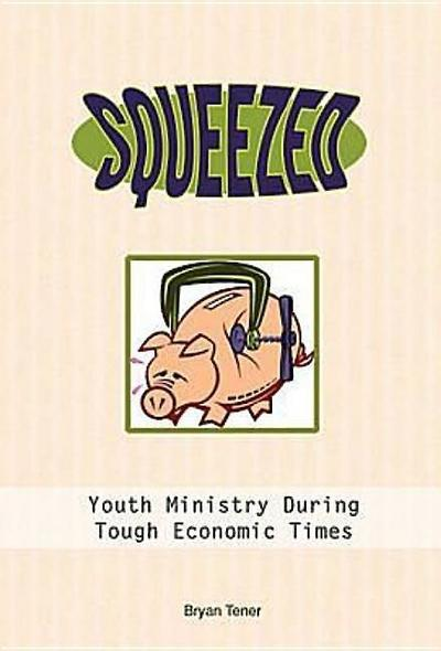 Squeezed: Youth Ministry During Tough Economic Times