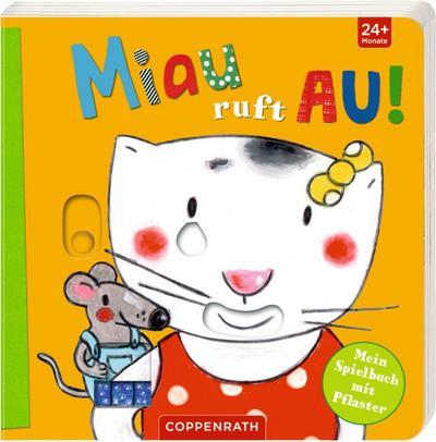 Miau ruft AU!: Mein Spielbuch mit Pflaster