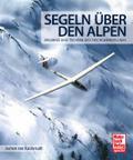 Segeln über den Alpen: Erlebnis und Technik d ...