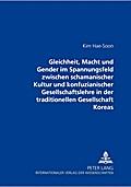 Gleichheit, Macht und Gender im Spannungsfeld zwischen schamanischer Kultur und konfuzianischer Gesellschaftslehre in der traditionellen Gesellschaft Koreas