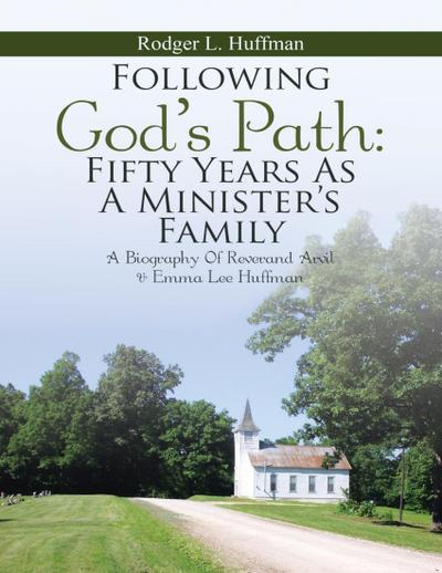 Following God's Path: Fifty Years As a Minister's Family: A Biography of Reverand Arvil & Emma Lee Huffman