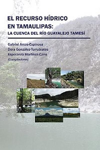 El Recurso Hídrico En Tamaulipas: La Cuenca Del Río Guayalejo Tamesí