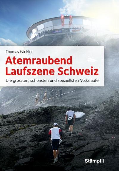 Atemraubend - Laufszene Schweiz: Die grössten, schönsten und speziellsten Volksläufe