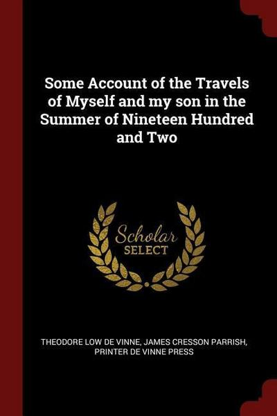 Some Account of the Travels of Myself and My Son in the Summer of Nineteen Hundred and Two