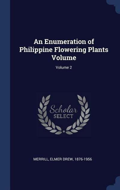 An Enumeration of Philippine Flowering Plants Volume; Volume 2