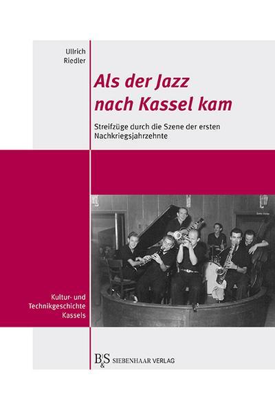 Als der Jazz nach Kassel kam: Streifzüge durch die Jazzszene der ersten Nachkriegsjahrzehnte