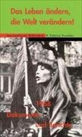 Das Leben ändern, die Welt verändern!: 1968. Dokumentation und Bericht