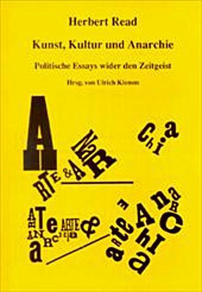 Kunst, Kultur und Anarchie: Politische Essays wider den Zeitgeist