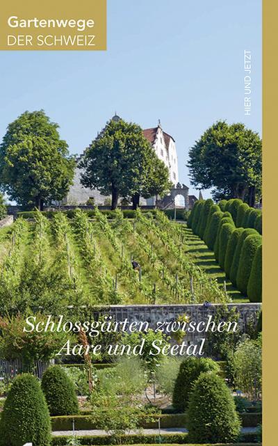 Gartenwege der Schweiz. Schlossgärten zwischen Aare und Seetal. Ausflüge in den Alten Aargau