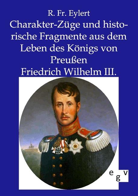 Charakterzüge und historische Fragmente aus dem Leben des Königs von Preuße ...