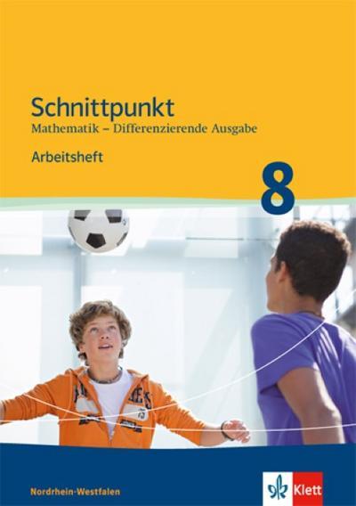 Schnittpunkt Mathematik 8. Differenzierende Ausgabe Nordrhein-Westfalen: Arbeitsheft mit Lösungsheft Klasse 8 (Schnittpunkt Mathematik. Differenzierende Ausgabe für Nordrhein-Westfalen ab 2012)