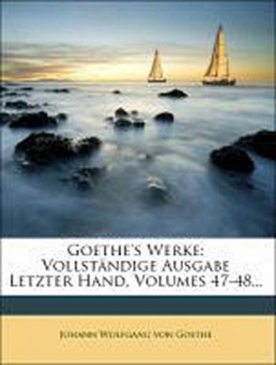 Goethe's Werke, Siebenundvierzigster Band