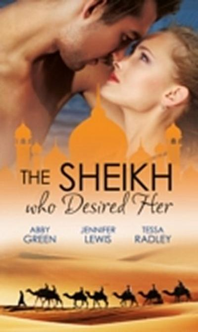 Sheikh Who Desired Her: Secrets of the Oasis / The Desert Prince / Saved by the Sheikh!