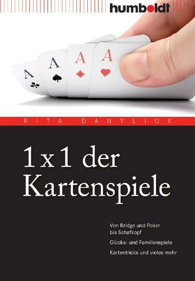 1 x 1 der Kartenspiele. Von Bridge und Poker bis Schafkopf. Glücks- und Familienspiele. Kartentricks und vieles mehr: Von Bridge über Poker und Skat ... Familienspiele. Kartentricks und vieles mehr