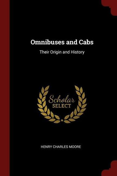 Omnibuses and Cabs: Their Origin and History