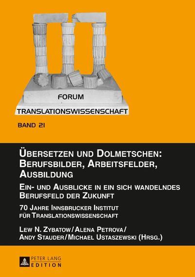 Übersetzen und Dolmetschen: Berufsbilder, Arbeitsfelder, Ausbildung. Ein- und Ausblicke in ein sich wandelndes Berufsfeld der Zukunft