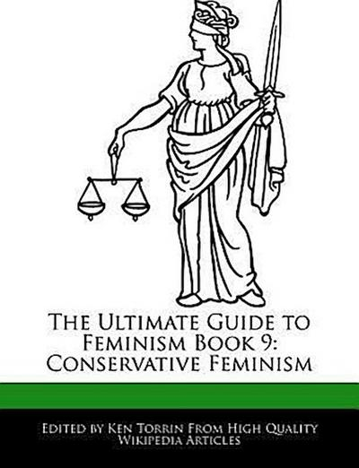 The Ultimate Guide to Feminism Book 9: Conservative Feminism