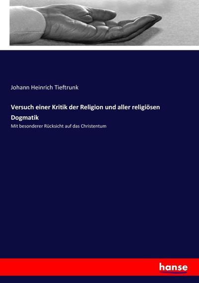 Versuch einer Kritik der Religion und aller religiösen Dogmatik