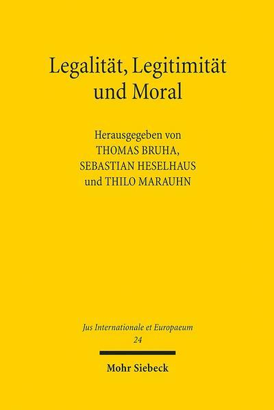 Legalität, Legitimität und Moral: Können Gerechtigkeitspostulate Kriege rechtfertigen? (Jus Internationale et Europaeum, Band 24)