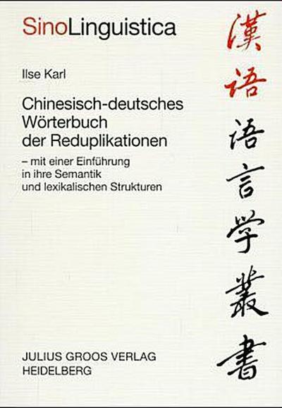Chinesisch-deutsches Wörterbuch der Reduplikationen: Mit einer Einführung in ihre Semantik und lexikalischen Strukturen (Sinolinguistica)