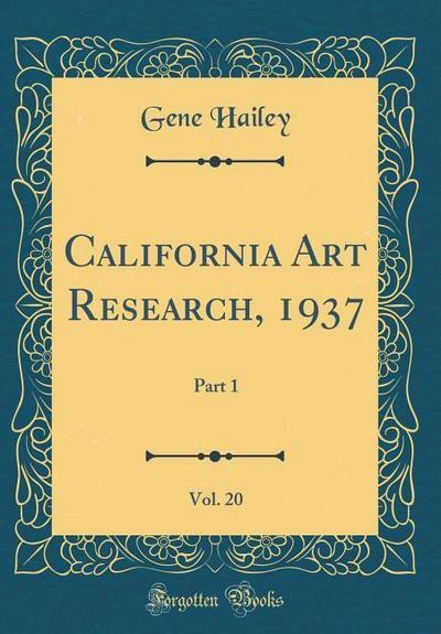 California Art Research, 1937, Vol. 20: Part 1 (Classic Reprint)