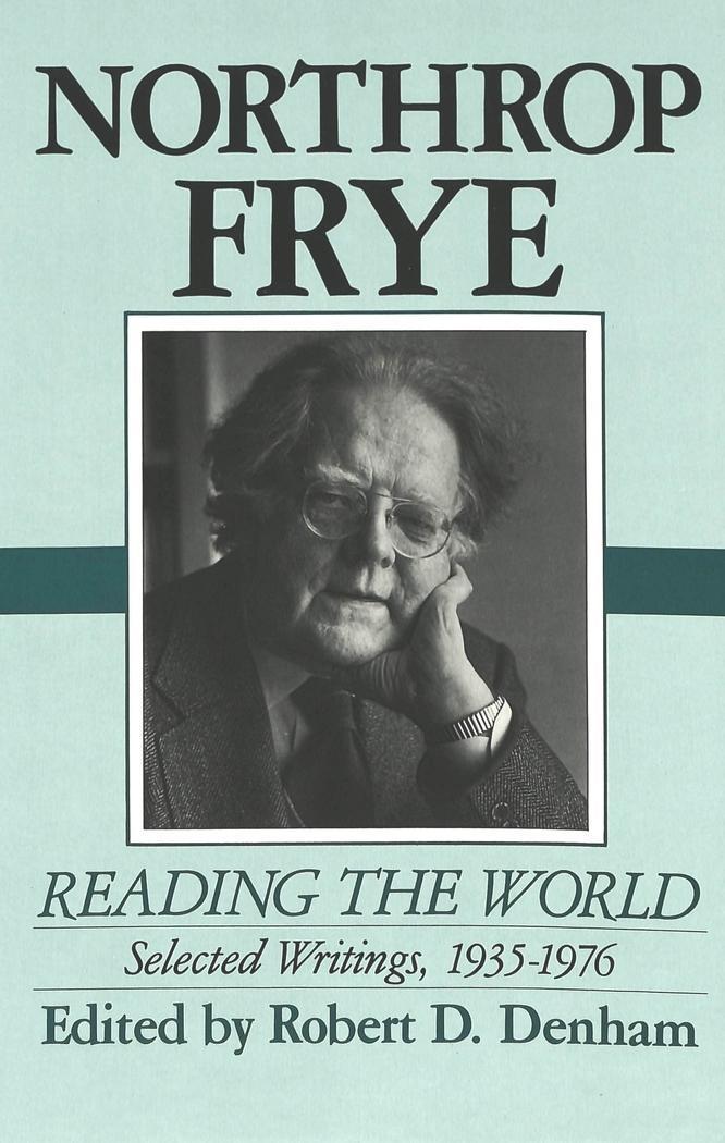 Northrop Frye: Reading the World Robert D. Denham