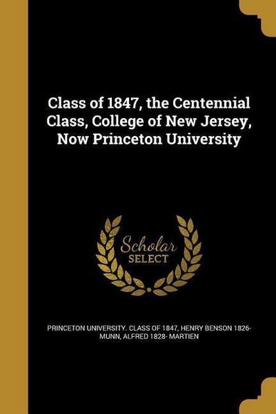 CLASS OF 1847 THE CENTENNIAL C