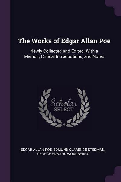 The Works of Edgar Allan Poe: Newly Collected and Edited, with a Memoir, Critical Introductions, and Notes