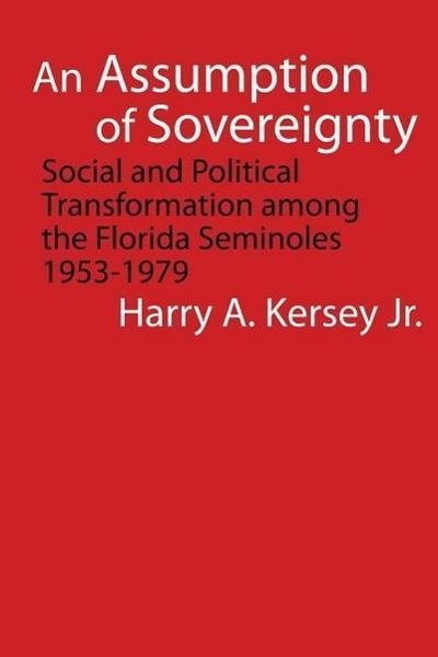 An Assumption of Sovereignty: Social and Political Transformation Among the Florida Seminoles, 1953-1979