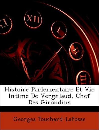 Histoire Parlementaire Et Vie Intime De Vergniaud, Chef Des Girondins