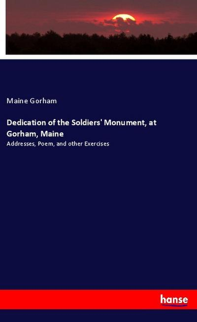 Dedication of the Soldiers' Monument, at Gorham, Maine