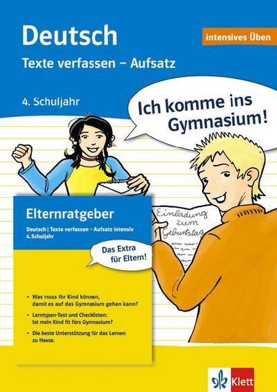 Ich komme ins Gymnasium. Deutsch intensiv. Texte verfassen - Aufsatz. 4. Klasse: Intensiv-Übungsbuch und Lösungsheft mit integriertem Elternratgeber