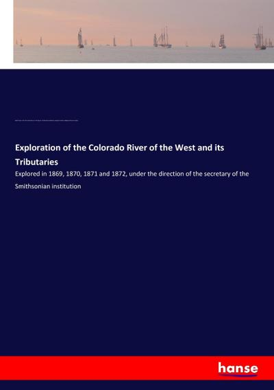 Exploration of the Colorado River of the West and its Tributaries
